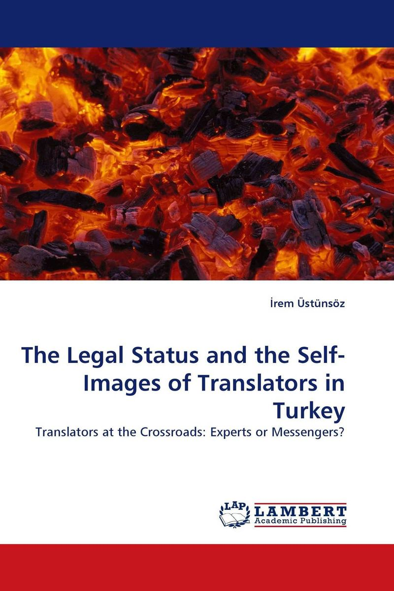 The Legal Status and the Self-Images of Translators in Turkey the search for the right translators