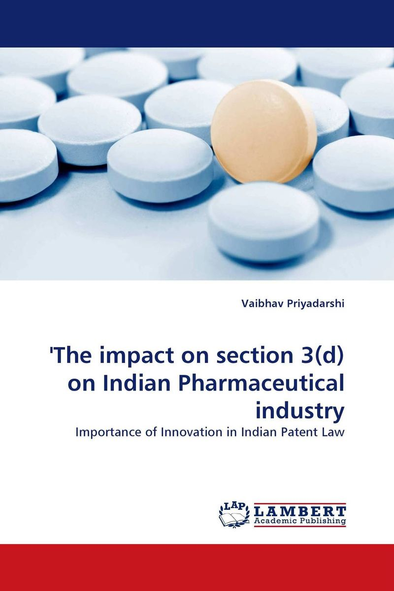 ''The impact on section 3(d) on Indian Pharmaceutical industry the impact on section 3 d on indian pharmaceutical industry