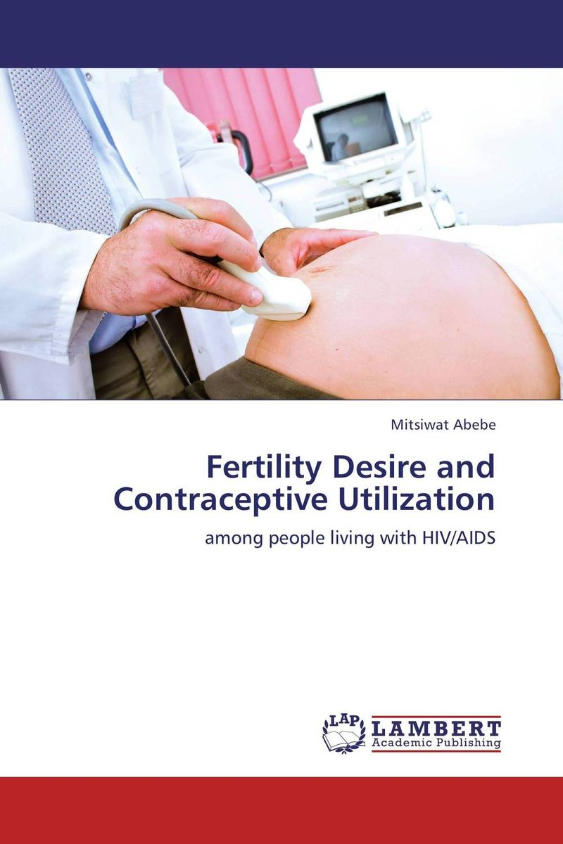 Fertility Desire and Contraceptive Utilization epidemiology of hiv positive individuals