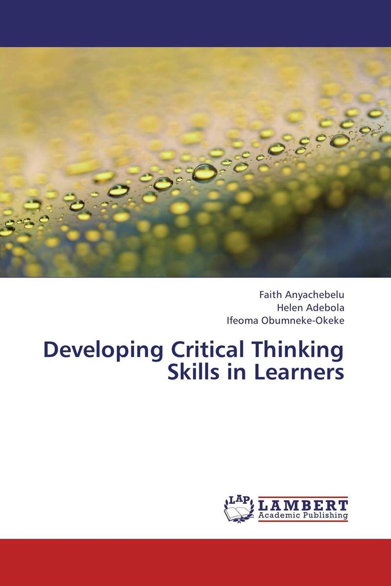 Developing Critical Thinking Skills in Learners developing critical thinking skills in learners