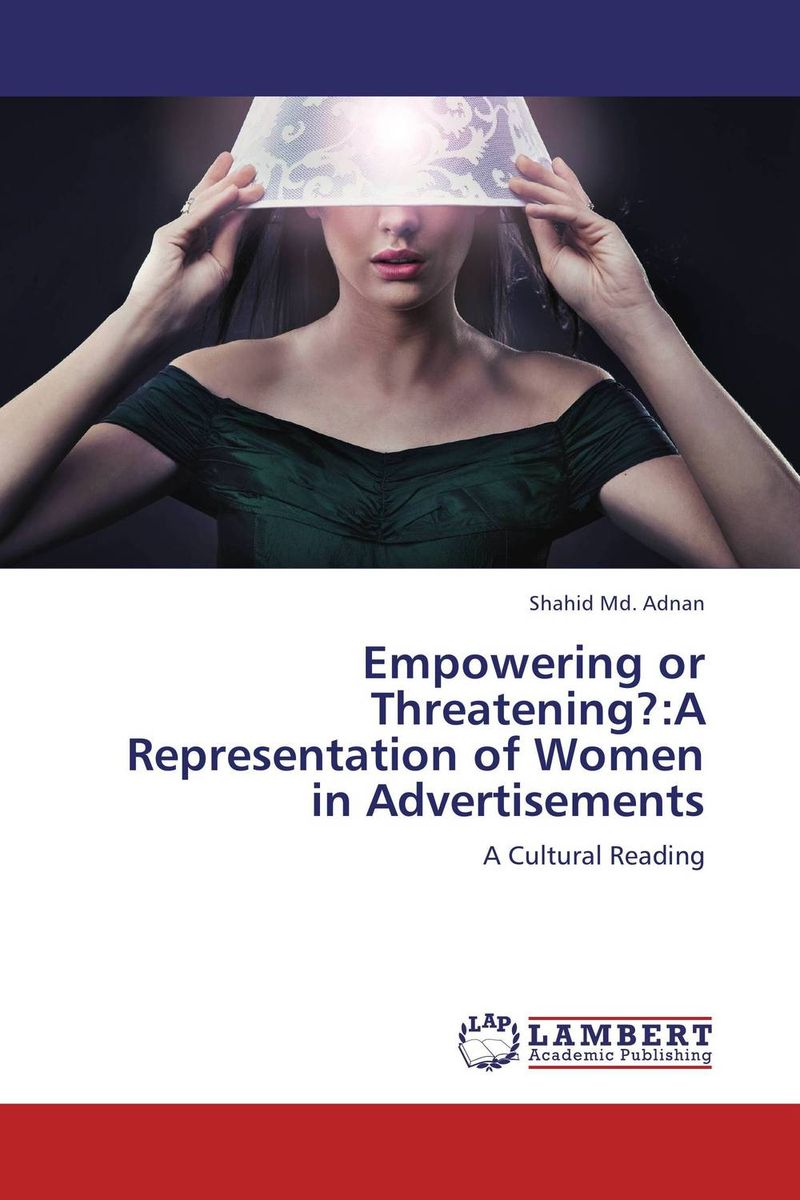 Empowering or Threatening?:A Representation of Women in Advertisements femininity the politics of the personal