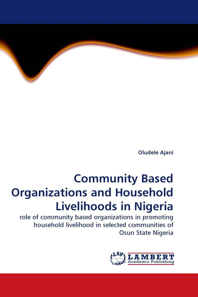 Community Based Organizations and Household Livelihoods in Nigeria maxwell musingafi raphinos alexander chabaya and emmanuel dumbu groups and community mobilisation for development