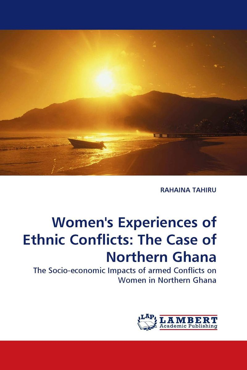 Women''s Experiences of Ethnic Conflicts: The Case of Northern Ghana сборник статей ethnic conflicts in the baltic states in post soviet period
