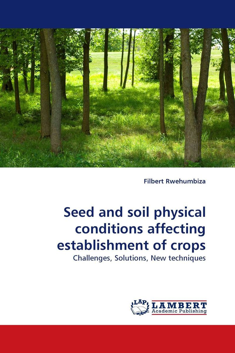 Seed and soil physical conditions affecting establishment of crops seed dormancy and germination
