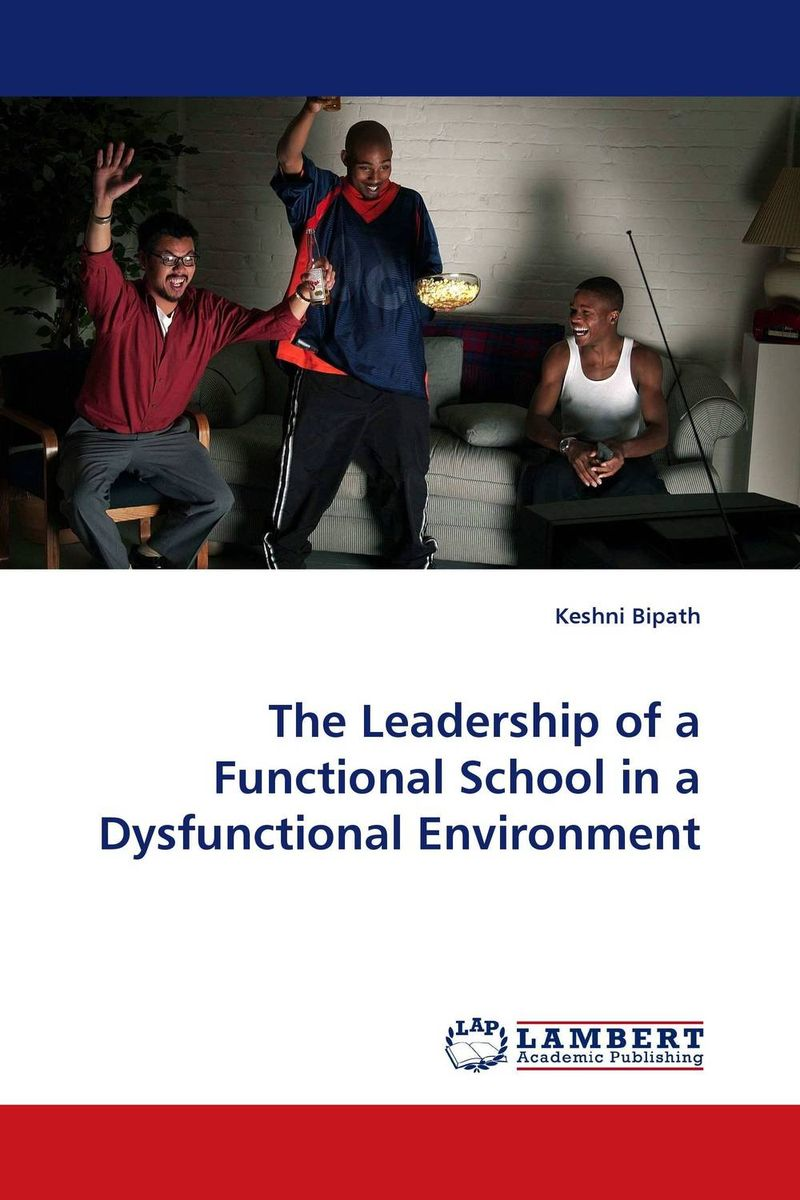 The Leadership of a Functional School in a Dysfunctional Environment
