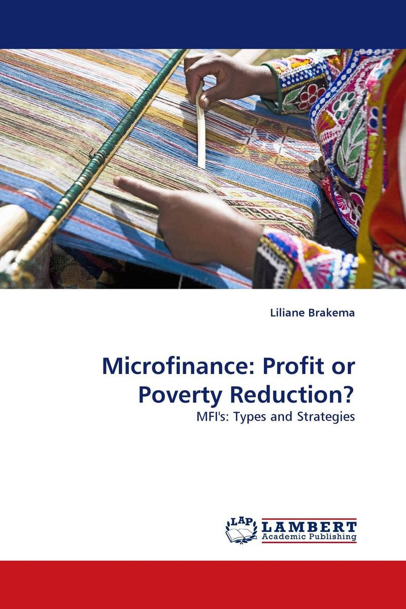 Microfinance: Profit or Poverty Reduction?