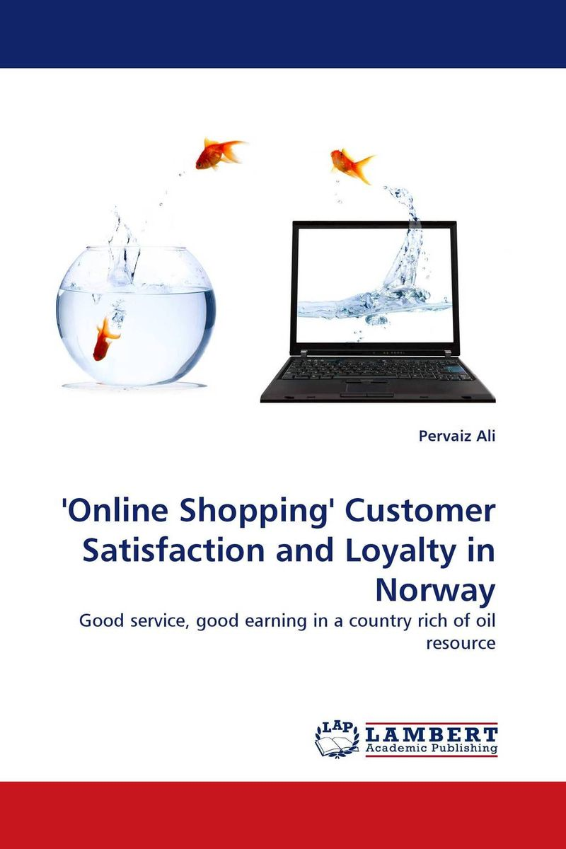 ''Online Shopping'' Customer Satisfaction and Loyalty in Norway avinash kaushik web analytics 2 0 the art of online accountability and science of customer centricity