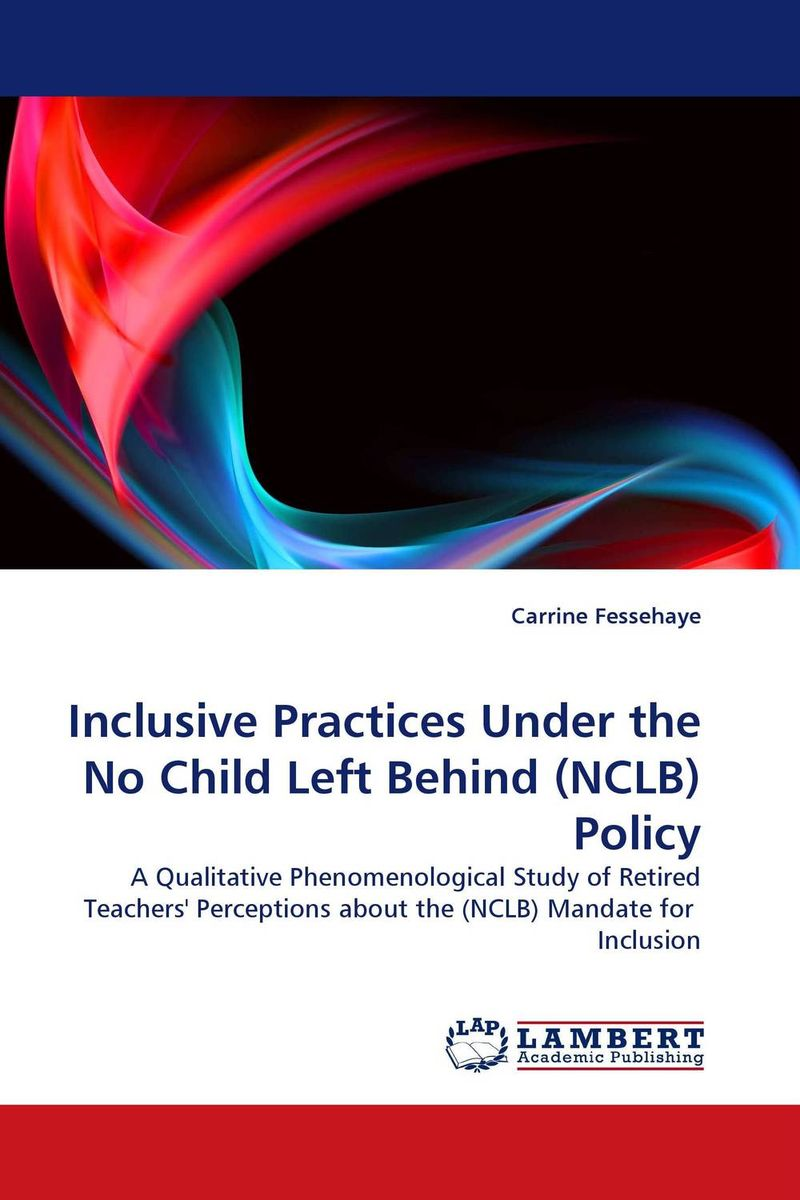 Inclusive Practices Under the No Child Left Behind (NCLB) Policy no child of mine
