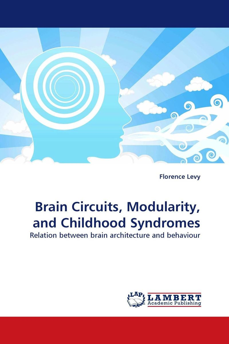 Brain Circuits, Modularity, and Childhood Syndromes ben buchanan brain structure and circuitry in body dysmorphic disorder