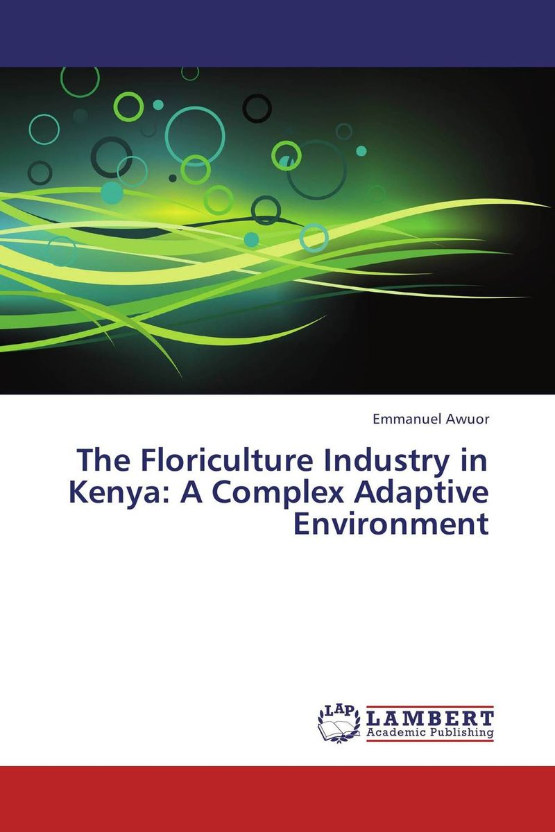 The Floriculture Industry in Kenya: A Complex Adaptive Environment robert davis a demand driven inventory optimization and replenishment creating a more efficient supply chain