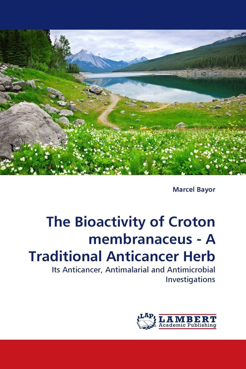 The Bioactivity of Croton membranaceus - A Traditional Anticancer Herb laxman sawant bala prabhakar and nancy pandita phytochemistry and bioactivity of enicostemma littorale