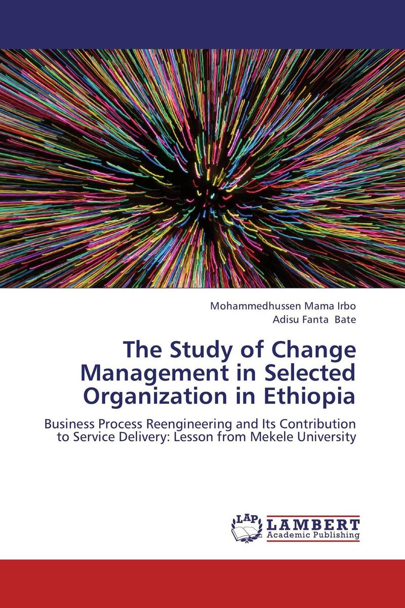 The Study of Change Management in Selected Organization in Ethiopia establishment management and organization of university libraries