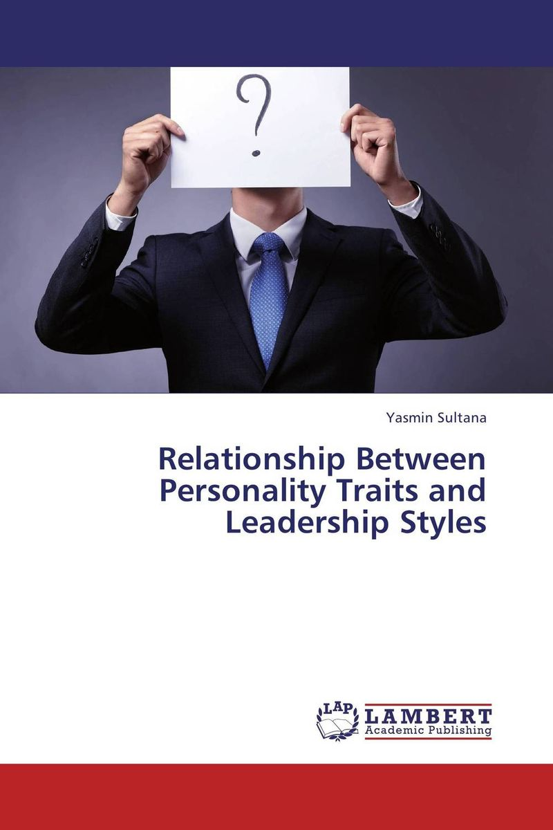 Relationship Between Personality Traits and Leadership Styles personality traits