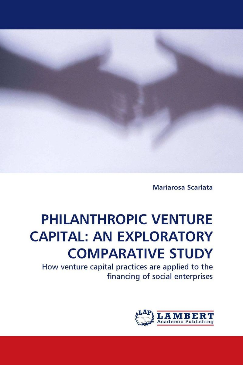 PHILANTHROPIC VENTURE CAPITAL: AN EXPLORATORY COMPARATIVE STUDY marc lane j the mission driven venture business solutions to the world s most vexing social problems