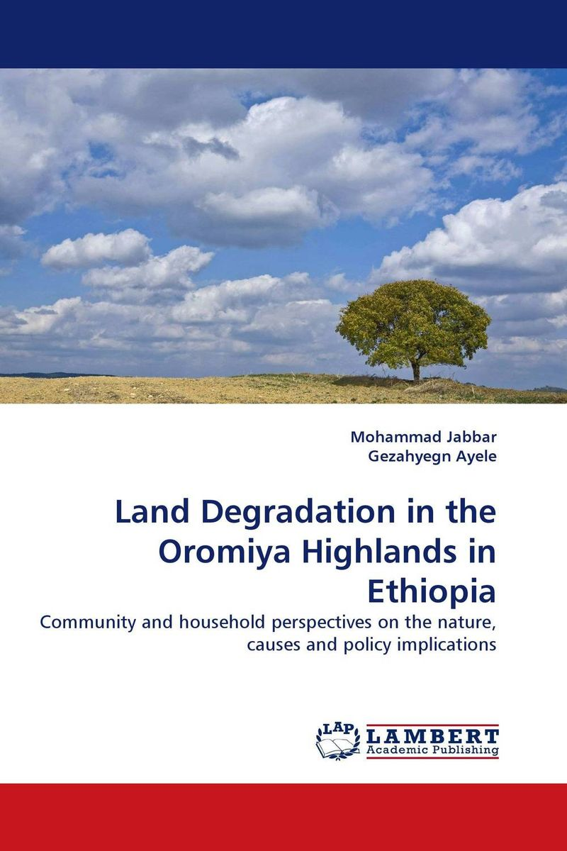Land Degradation in the Oromiya Highlands in Ethiopia genanew bekele worku investment in land conservation in the ethiopian highlands