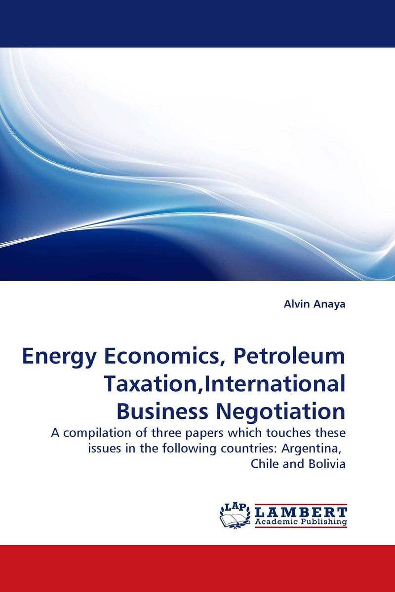 Energy Economics, Petroleum Taxation,International Business Negotiation