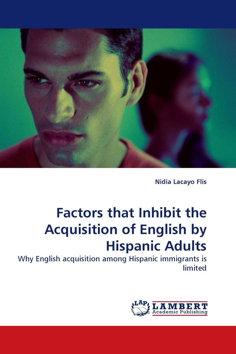 Factors that Inhibit the Acquisition of English by Hispanic Adults factors affect english learning