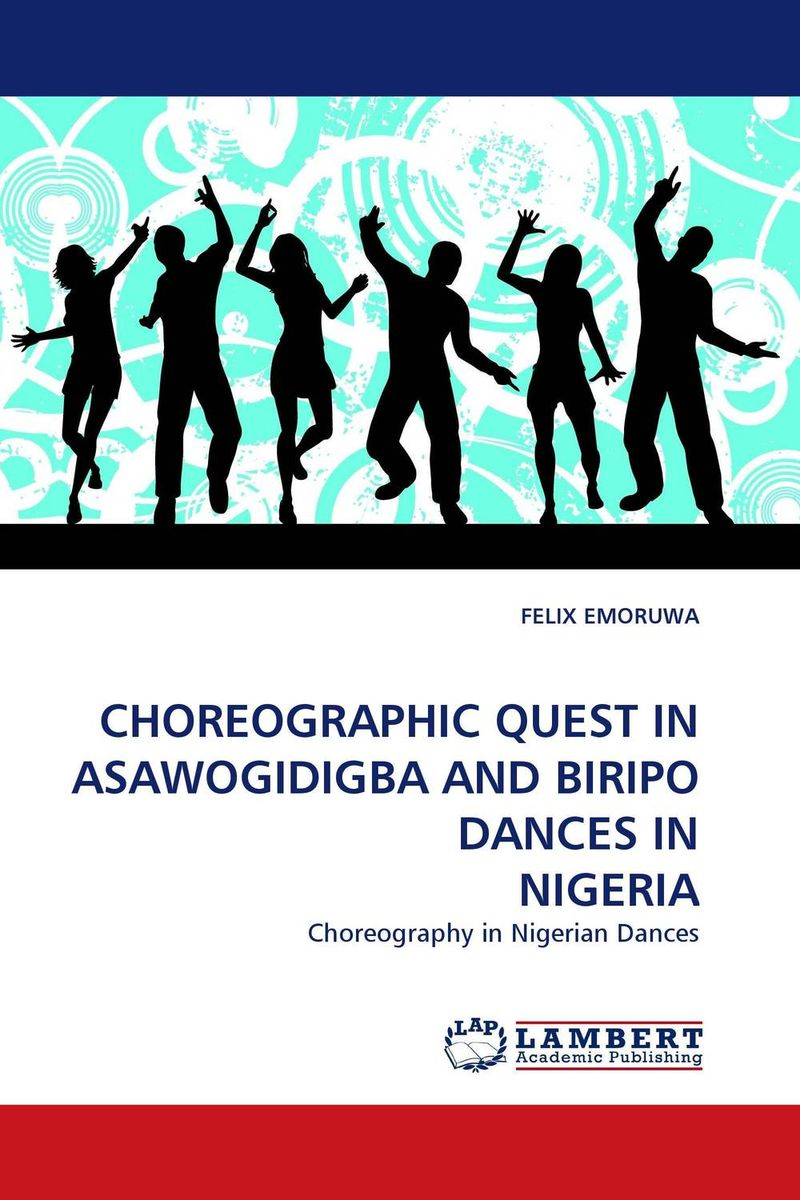 CHOREOGRAPHIC QUEST IN ASAWOGIDIGBA AND BIRIPO DANCES IN NIGERIA civility and the quest for a new nigeria