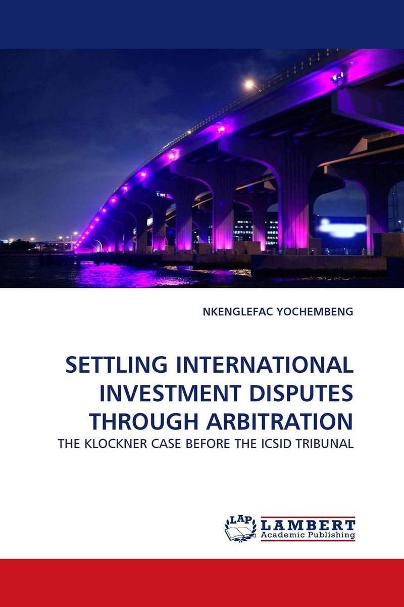 SETTLING INTERNATIONAL INVESTMENT DISPUTES THROUGH ARBITRATION international commercial disputes