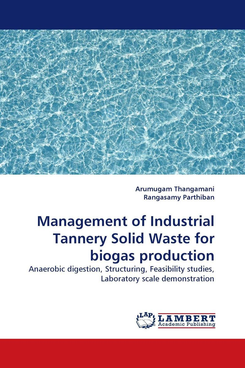 Management of Industrial Tannery Solid Waste for biogas production prc environmental mgmt s hazardous waste reducation in the metal finishing industry