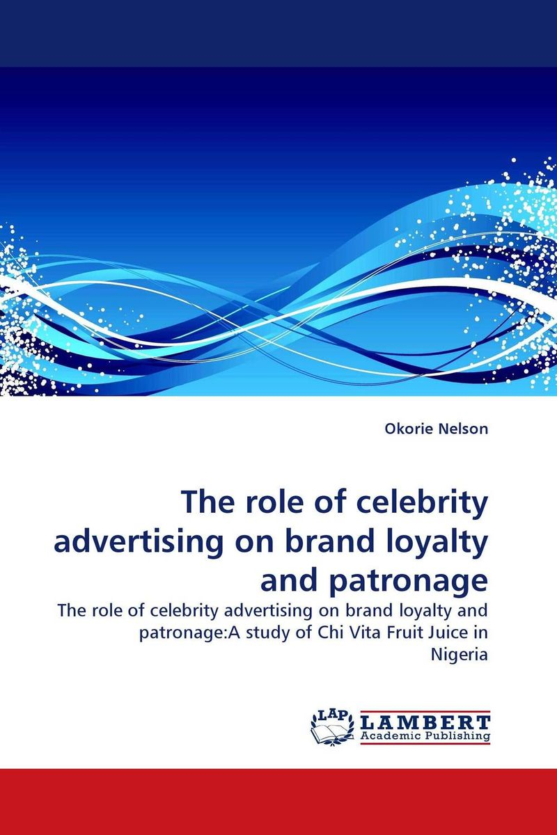 The role of celebrity advertising on brand loyalty and patronage