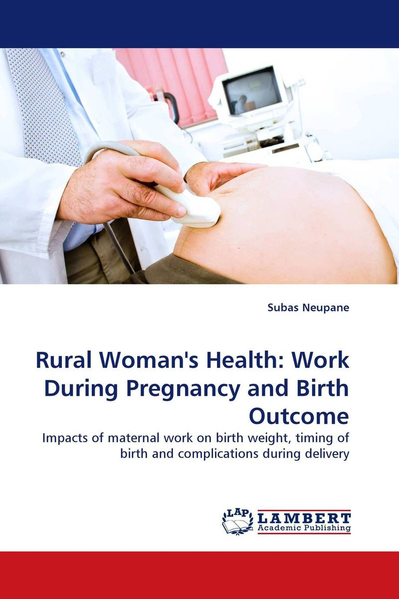 Rural Woman''s Health: Work During Pregnancy and Birth Outcome manjari singh introducing and reviewing preterm delivery and low birth weight