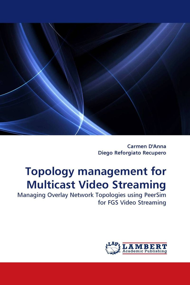 Topology management for Multicast Video Streaming david luckham c event processing for business organizing the real time enterprise