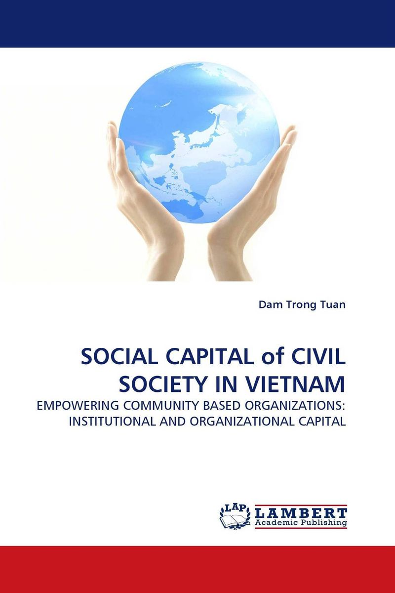 SOCIAL CAPITAL of CIVIL SOCIETY IN VIETNAM the demands of liberty – civil society in france since the revolution