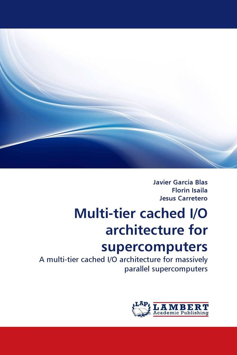 Multi-tier cached I/O architecture for supercomputers towards parallel execution of scientific applications