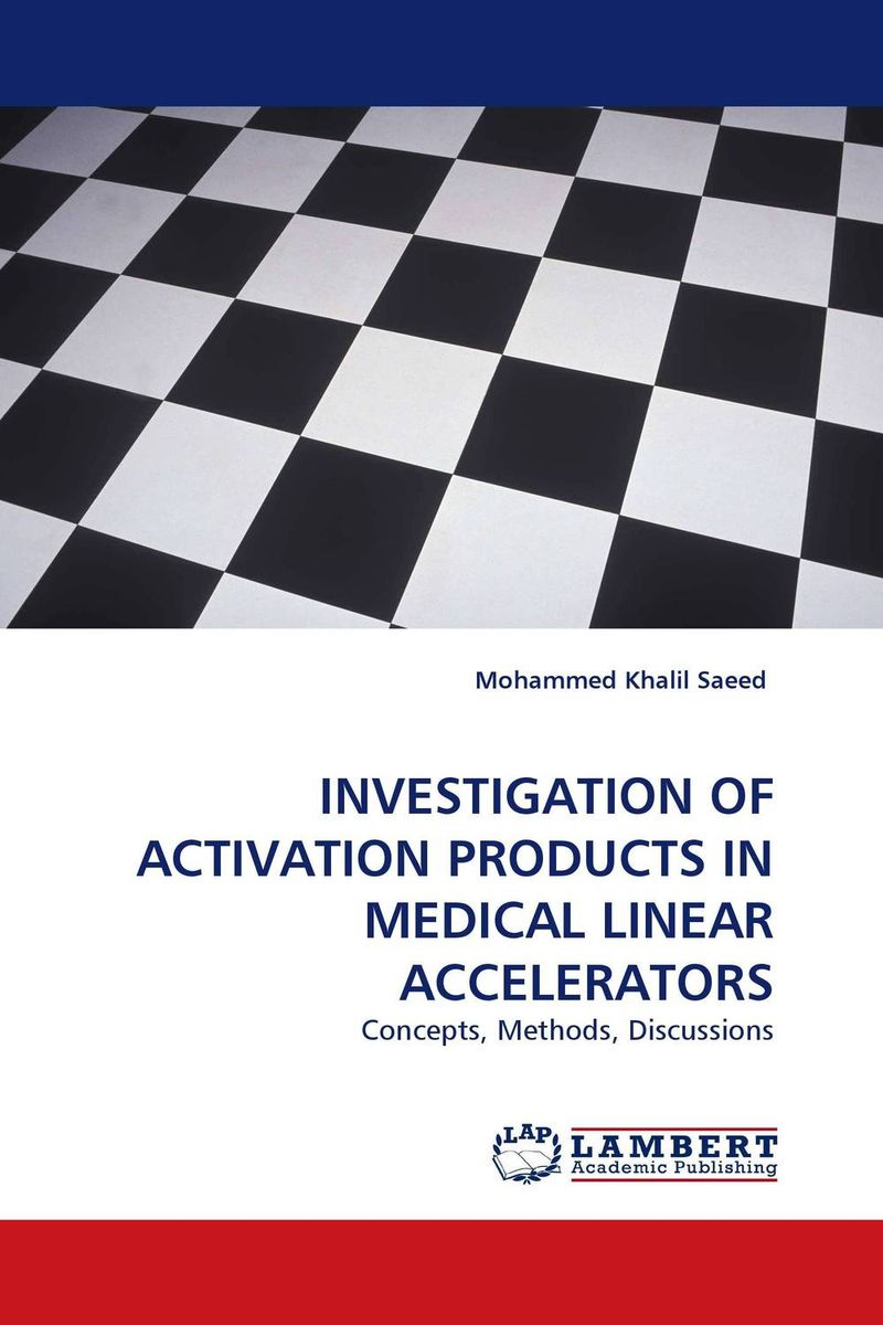 INVESTIGATION OF ACTIVATION PRODUCTS IN MEDICAL LINEAR ACCELERATORS rohit r limbachiya vaibhav j limbachiya and yashesh a darji experimental investigation of twin screw extruder machine