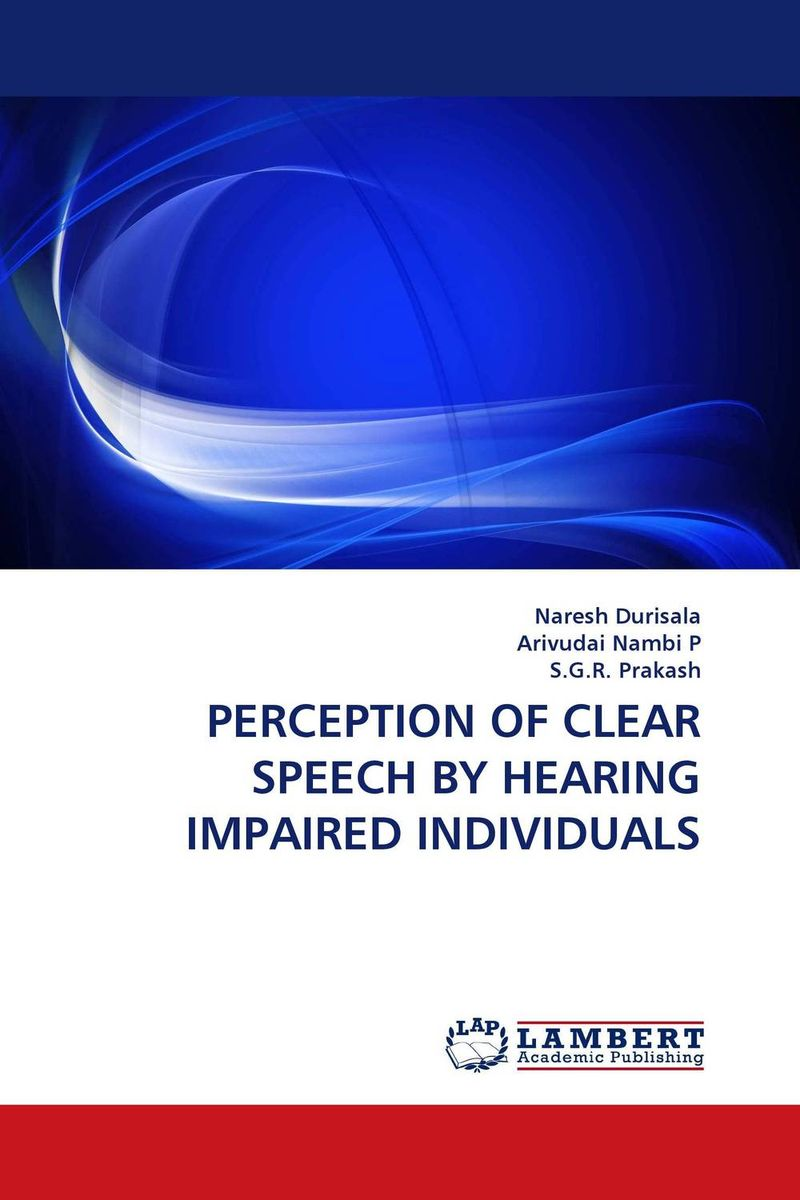 PERCEPTION OF CLEAR SPEECH BY HEARING IMPAIRED INDIVIDUALS j c goodman the development of speech perception – the transition from speech sounds to spoken words