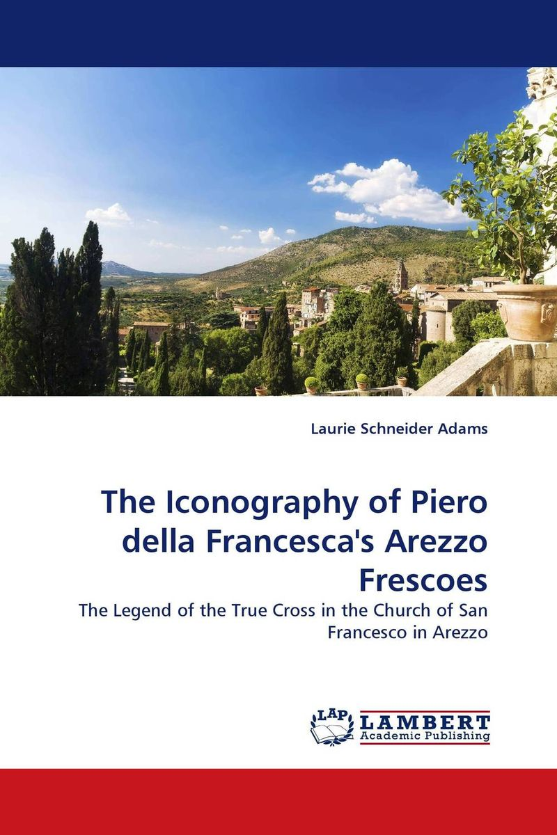 The Iconography of Piero della Francesca''s Arezzo Frescoes piero della francesca masters of italian art