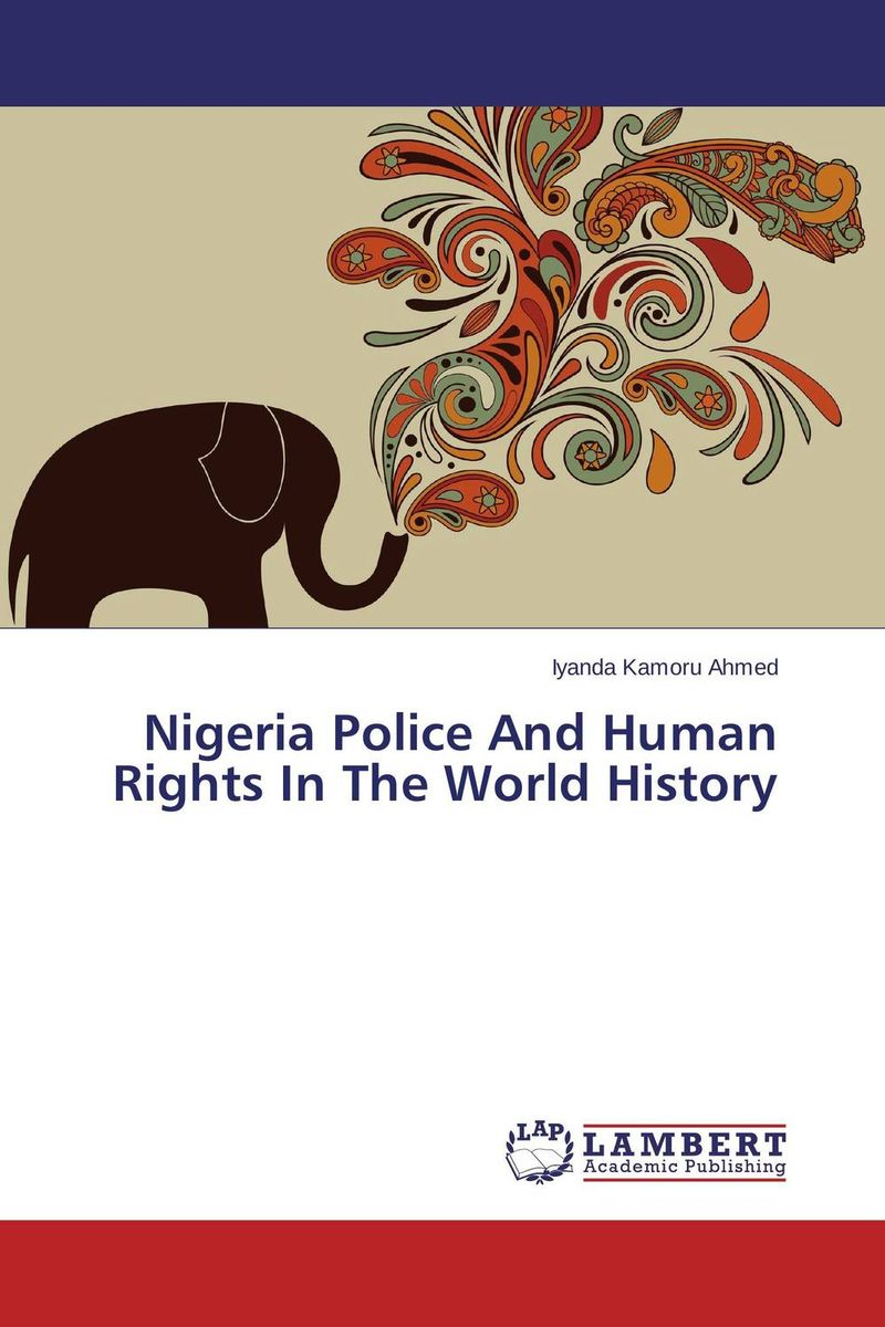 Nigeria Police And Human Rights In The World History assessment of the performance of police in crime control in nigeria