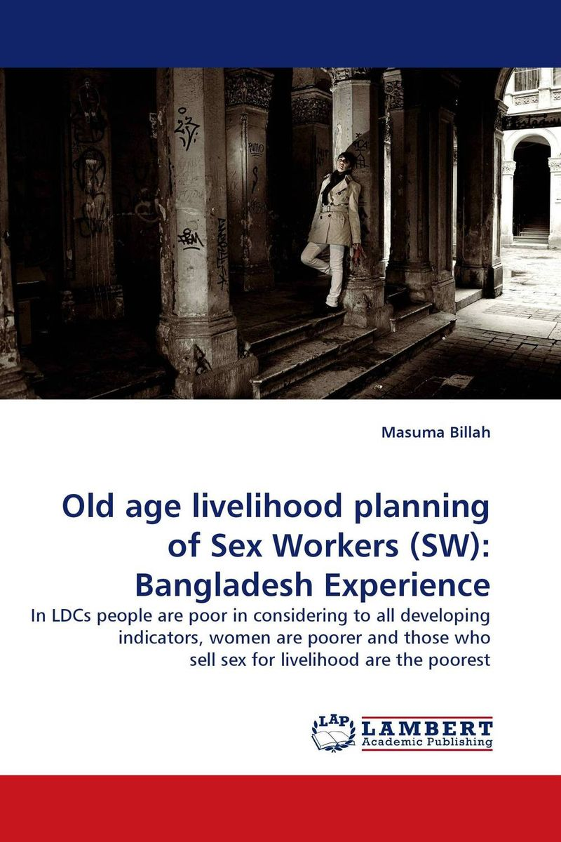 Old age livelihood planning of Sex Workers (SW): Bangladesh Experience seeing things as they are