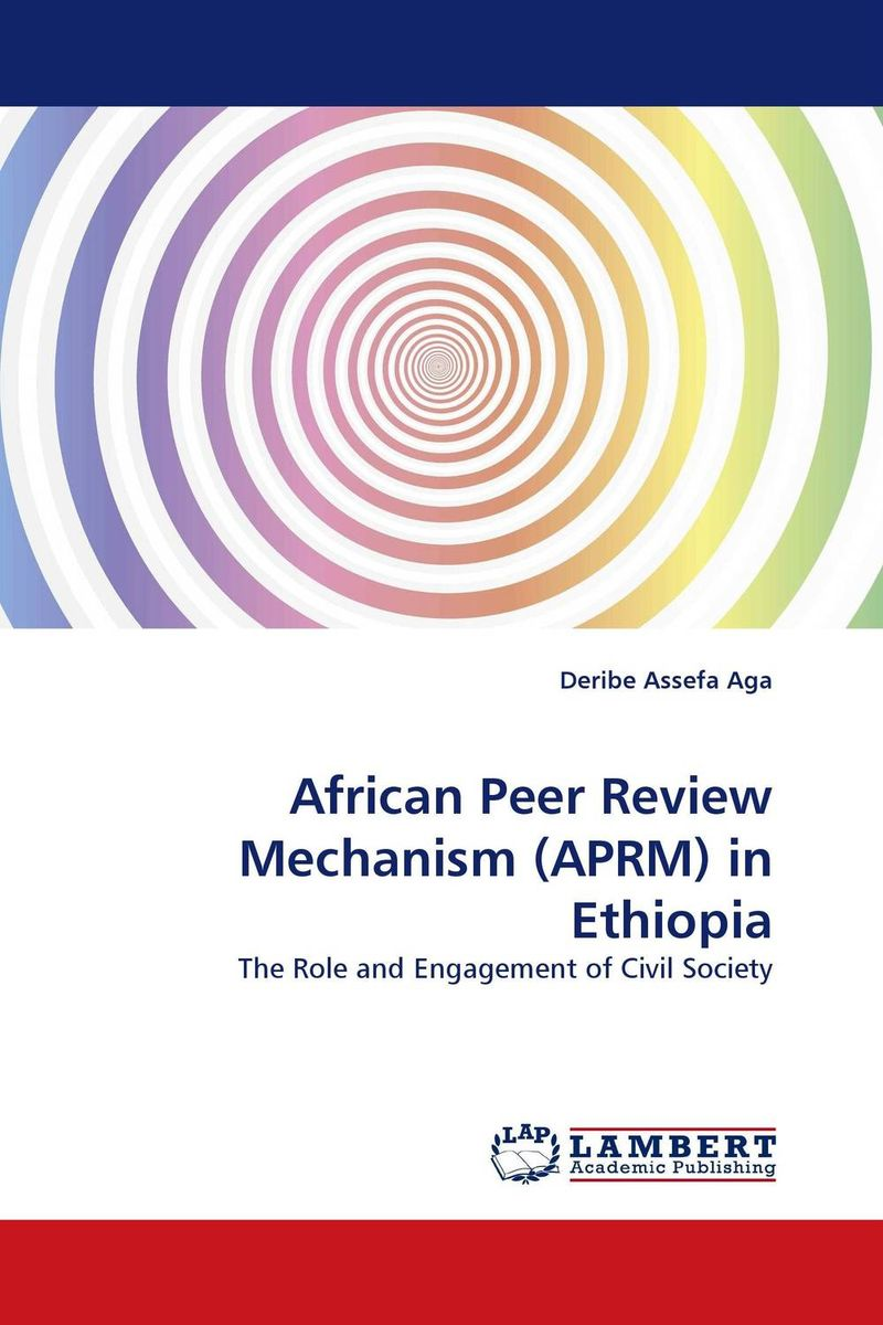 African Peer Review Mechanism (APRM) in Ethiopia the role of evaluation as a mechanism for advancing principal practice