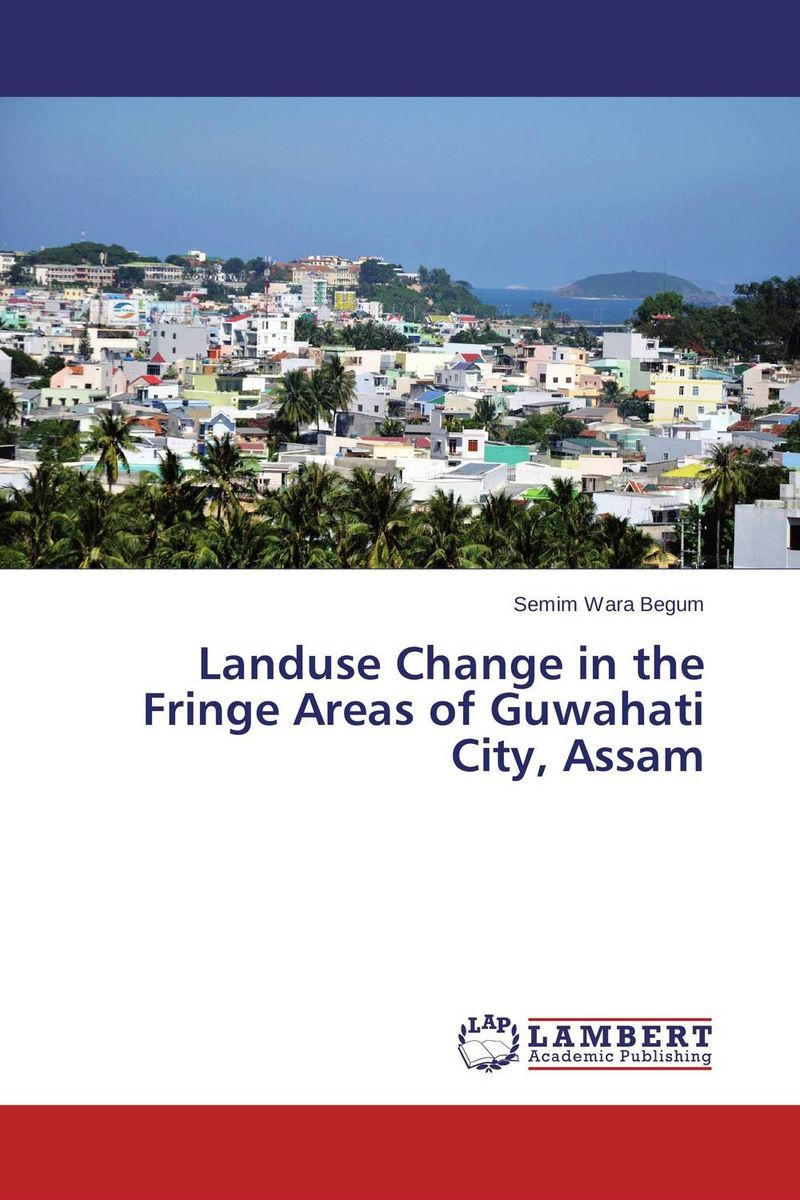 Landuse Change in the Fringe Areas of Guwahati City, Assam queen of babble in the big city