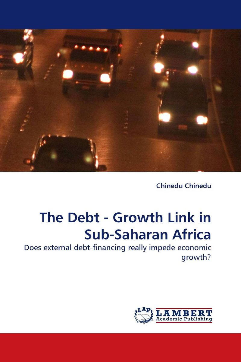 The Debt - Growth Link in Sub-Saharan Africa chinedu chinedu the debt growth link in sub saharan africa