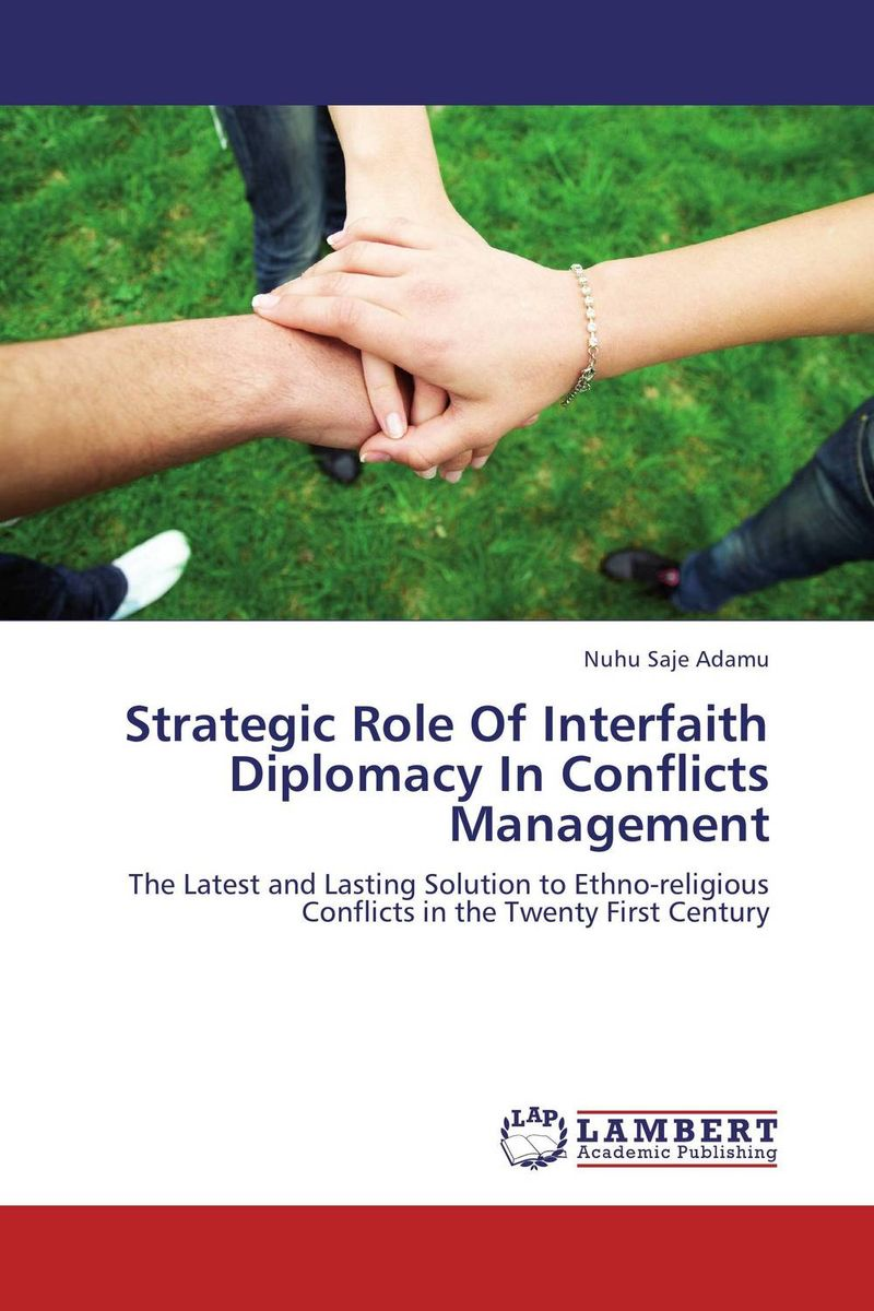 Strategic Role Of Interfaith Diplomacy In Conflicts Management купить