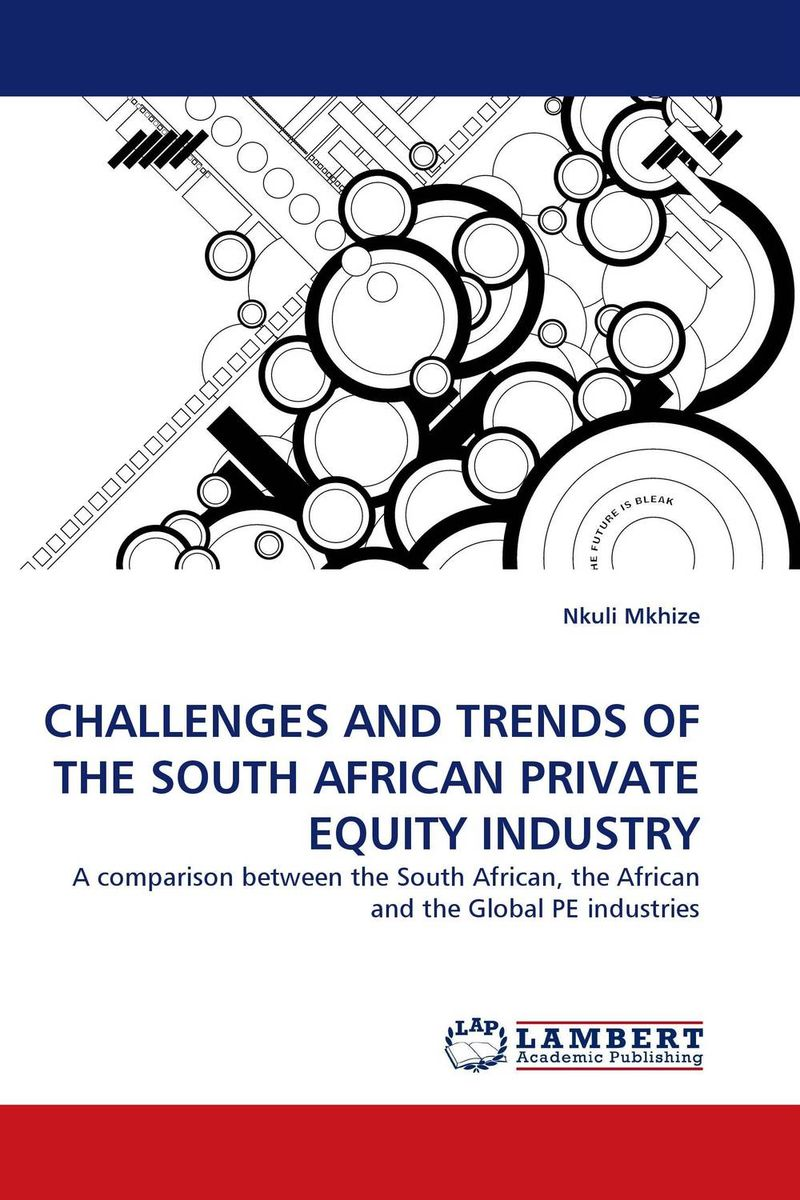 CHALLENGES AND TRENDS OF THE SOUTH AFRICAN PRIVATE EQUITY INDUSTRY south african mnes in africa