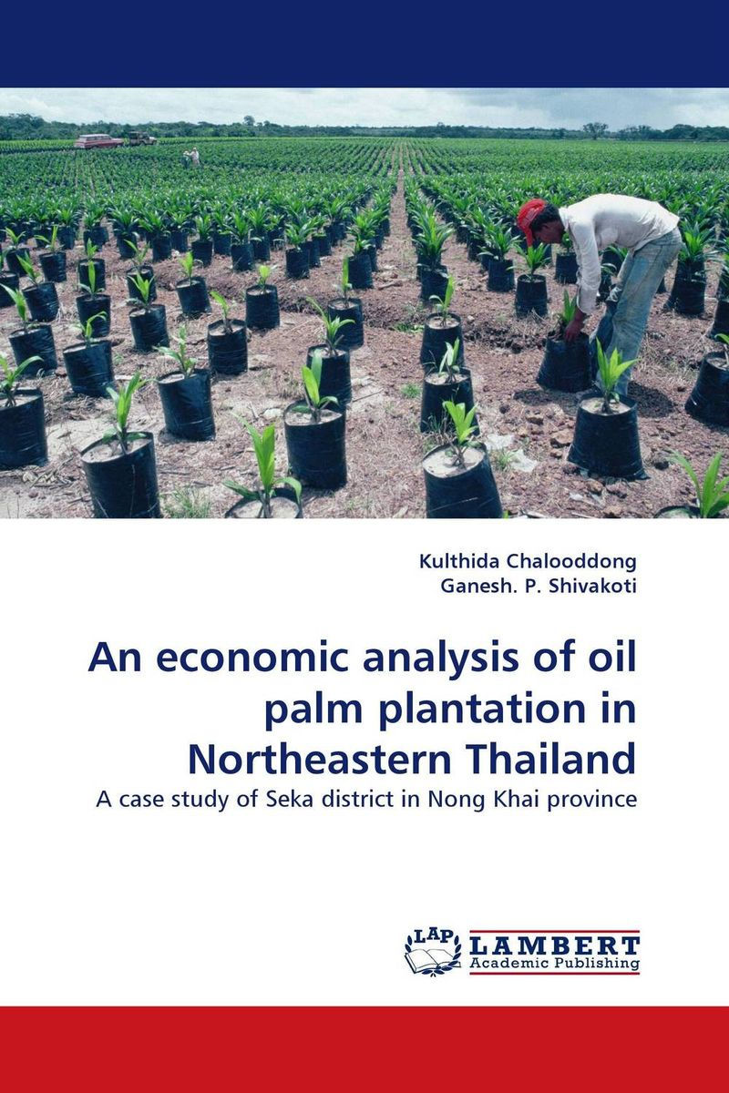 An economic analysis of oil palm plantation in Northeastern Thailand an economic analysis of oil palm plantation in northeastern thailand