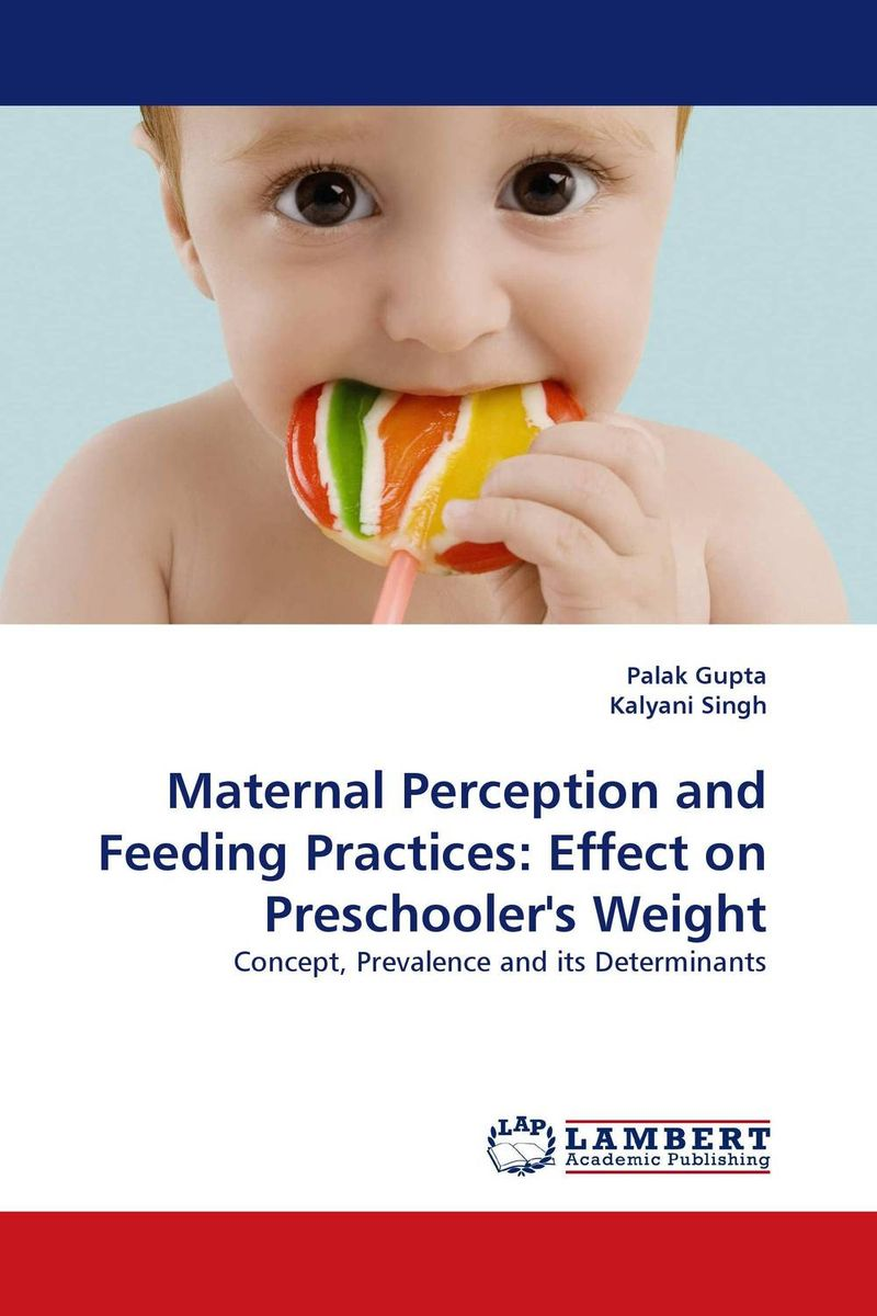 Maternal Perception and Feeding Practices: Effect on Preschooler''s Weight maternal perception and feeding practices effect on preschooler s weight