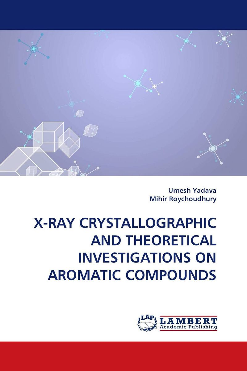 X-RAY CRYSTALLOGRAPHIC AND THEORETICAL INVESTIGATIONS ON AROMATIC COMPOUNDS x ray crystallographic and theoretical investigations on aromatic compounds
