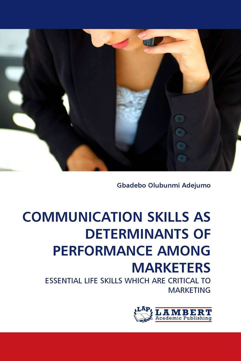 COMMUNICATION SKILLS AS DETERMINANTS OF PERFORMANCE AMONG MARKETERS gary beach j the u s technology skills gap what every technology executive must know to save america s future