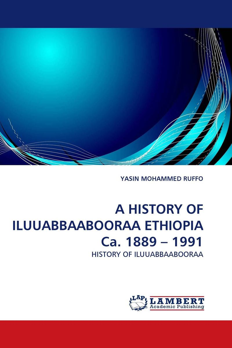 A HISTORY OF ILUUABBAABOORAA ETHIOPIA Ca. 1889 – 1991 history of the conquest of peru with a preliminary view of the civilization of the incas комплект из 2 книг