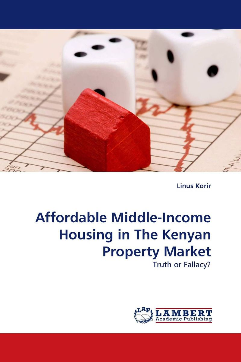 Affordable Middle-Income Housing in The Kenyan Property Market kenneth rosen d investing in income properties the big six formula for achieving wealth in real estate