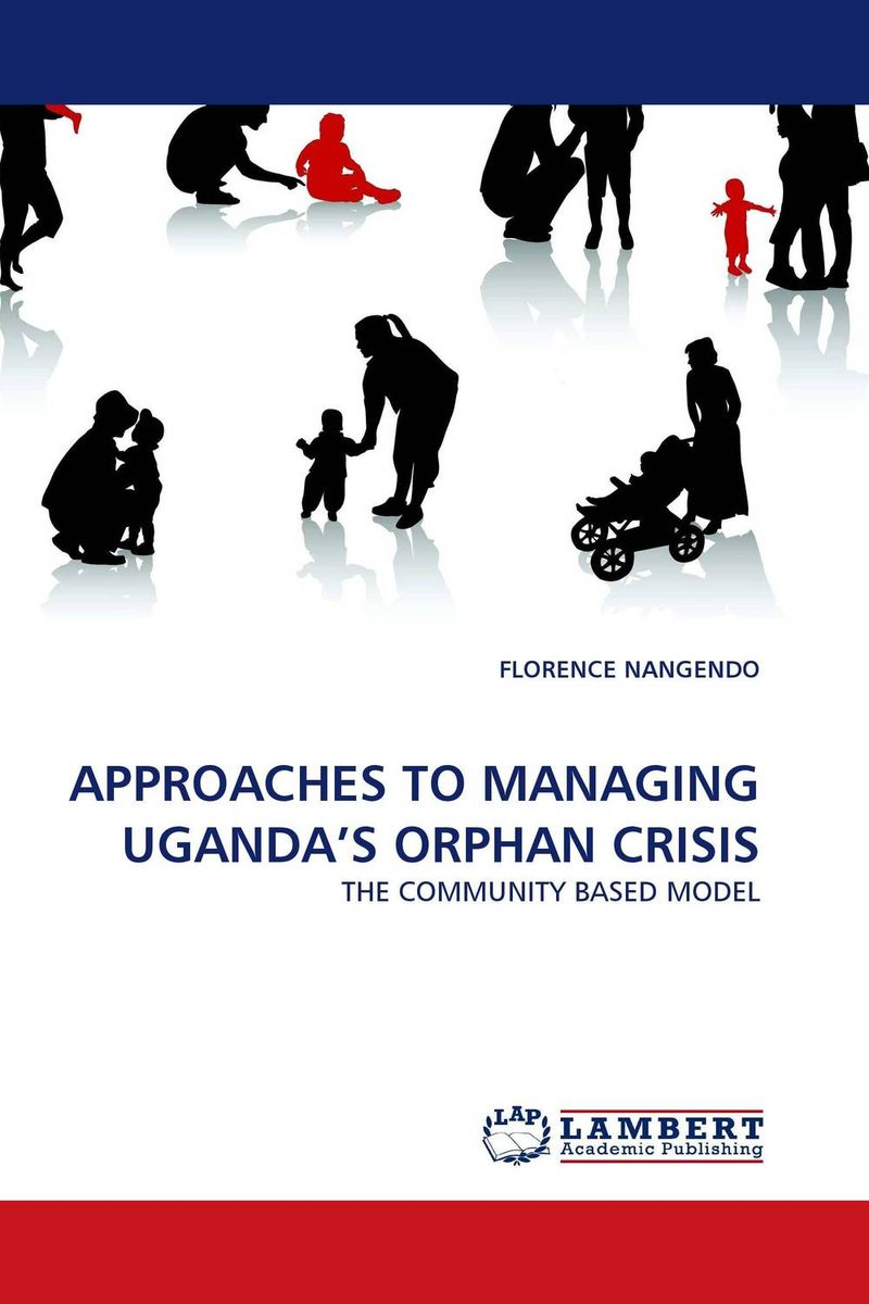 APPROACHES TO MANAGING UGANDA''S ORPHAN CRISIS bender community and social change in america