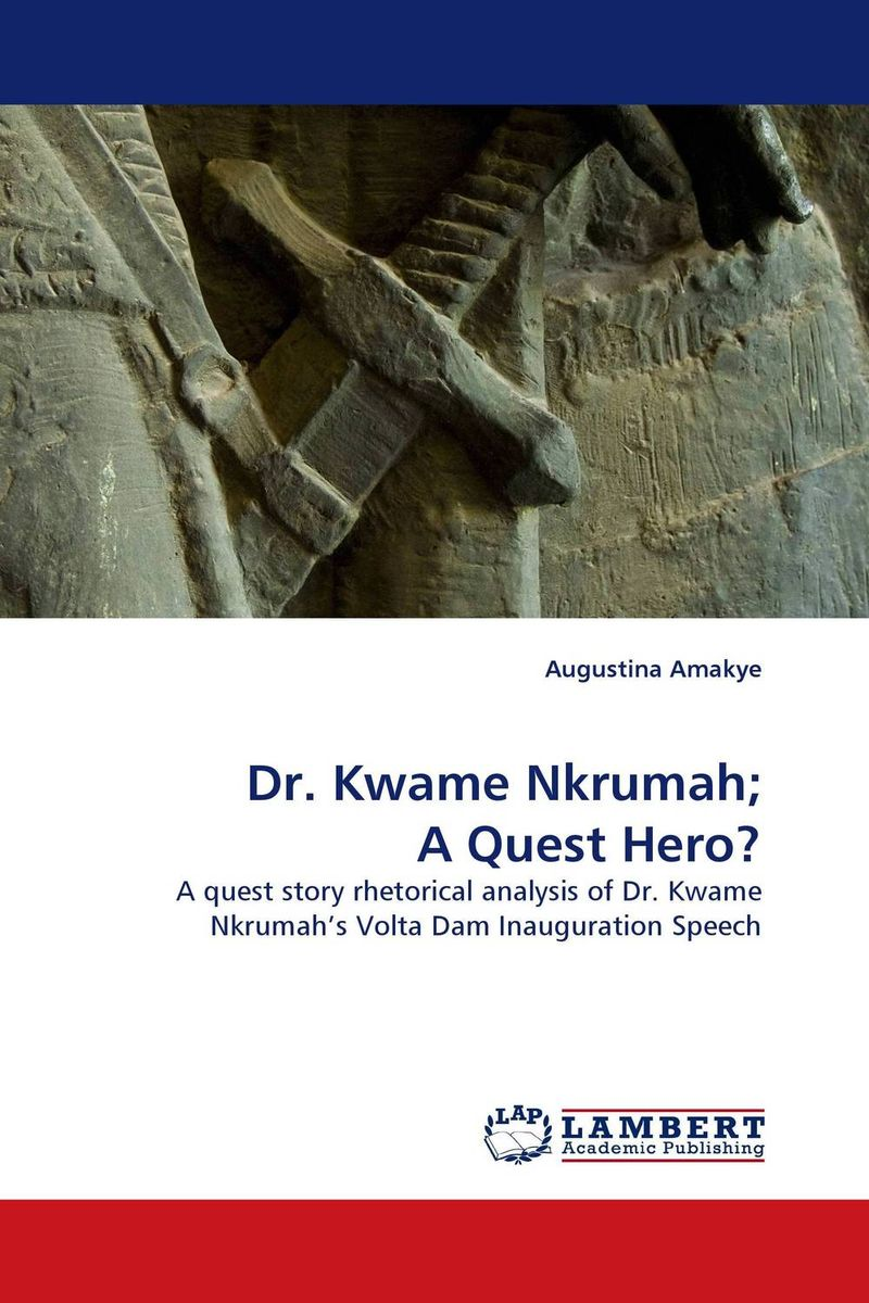Dr. Kwame Nkrumah; A Quest Hero? a critique of the socialist theories of nkrumah nyerere and awolowo
