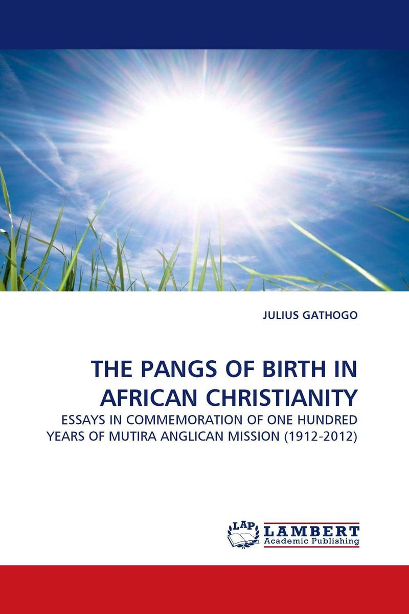 THE PANGS OF BIRTH IN AFRICAN CHRISTIANITY christianity and hellenism in the fifth–century greek east – theodoret s apologetics against the greeks in context