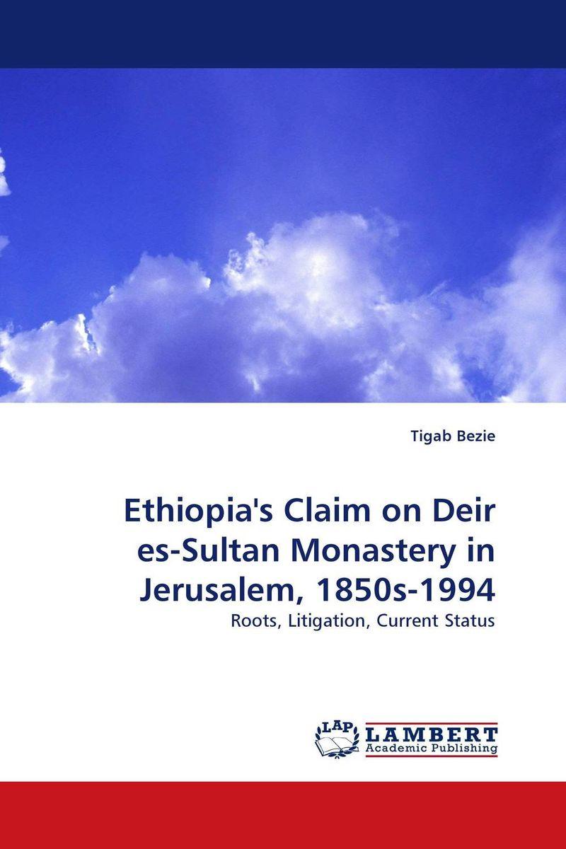 Ethiopia''s Claim on Deir es-Sultan Monastery in Jerusalem, 1850s-1994 hanna kildani history of modern christianity in the holy land