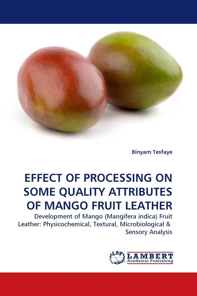 EFFECT OF PROCESSING ON SOME QUALITY ATTRIBUTES OF MANGO FRUIT LEATHER mango pulp effect of variety and storage temperature